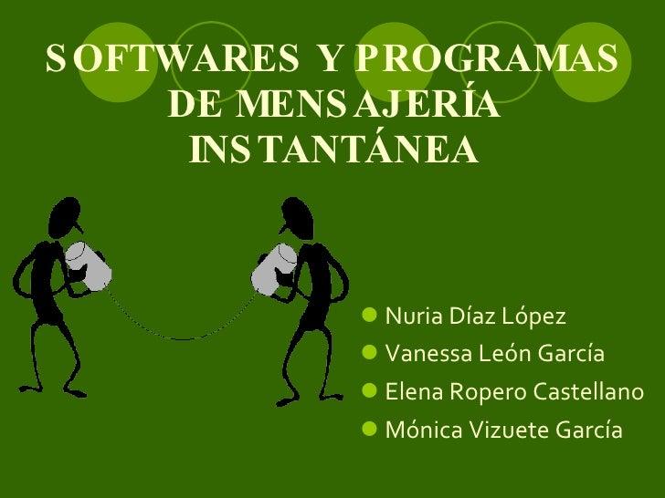 SOFTWARES Y PROGRAMAS DE MENSAJERÍA INSTANTÁNEA <ul><li>Nuria Díaz López </li></ul><ul><li>Vanessa León García </li></ul><...