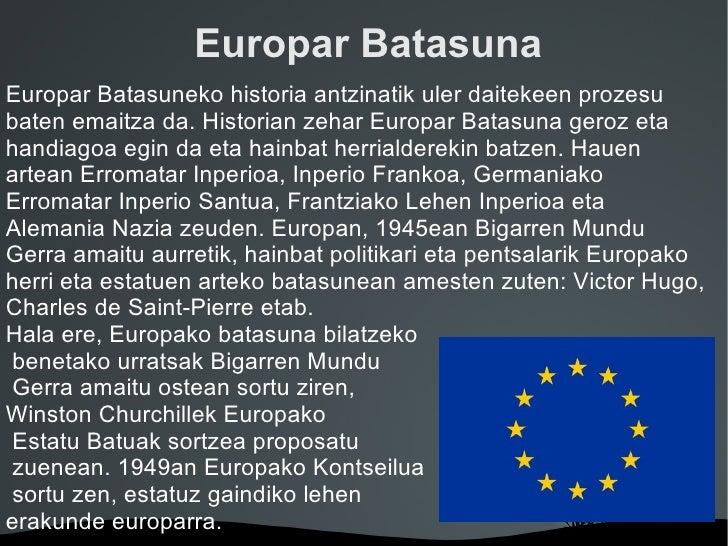 Europar BatasunaEuropar Batasuneko historia antzinatik uler daitekeen prozesubaten emaitza da. Historian zehar Europar Bat...