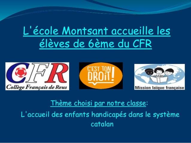 L'école Montsant accueille les élèves de 6ème du CFR Thème choisi par notre classe: L'accueil des enfants handicapés dans ...