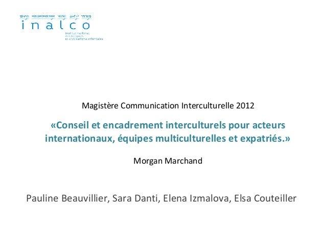 Magistère Communication Interculturelle 2012     «Conseil et encadrement interculturels pour acteurs    internationaux, éq...