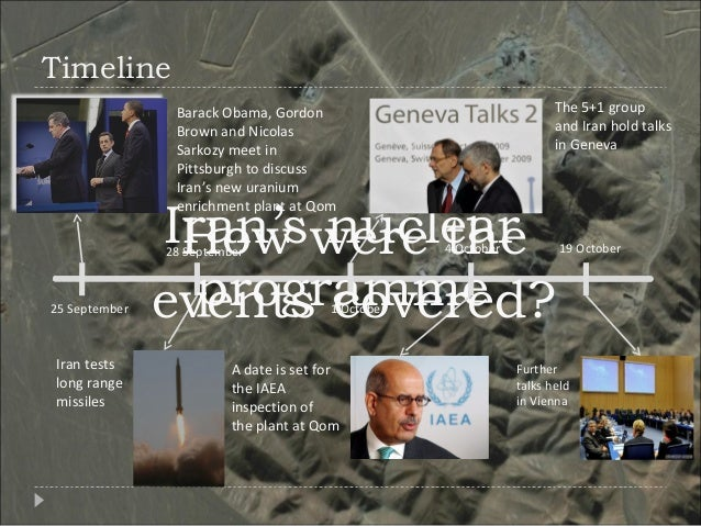 Timeline Iran's nuclear programme Barack Obama, Gordon Brown and Nicolas Sarkozy meet in Pittsburgh to discuss Iran's new ...