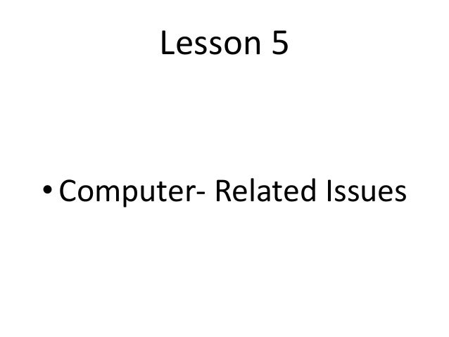 Lesson 5  • Computer- Related Issues