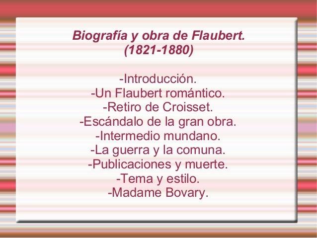 Biografía y obra de Flaubert. (1821-1880) -Introducción. -Un Flaubert romántico. -Retiro de Croisset. -Escándalo de la gra...