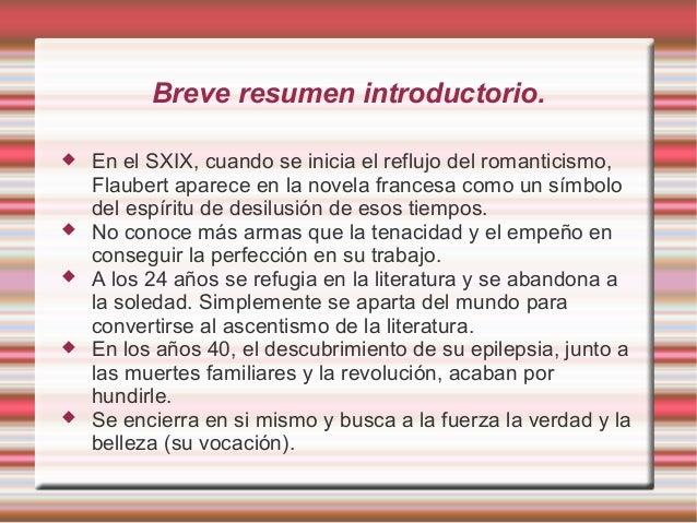 Breve resumen introductorio.  En el SXIX, cuando se inicia el reflujo del romanticismo, Flaubert aparece en la novela fra...
