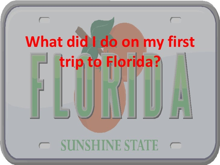 What did I do on my first   trip to Florida?