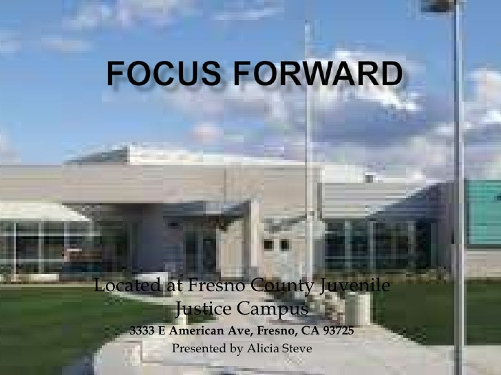 Located at Fresno County Juvenile         Justice Campus    3333 E American Ave, Fresno, CA 93725           Presented by A...