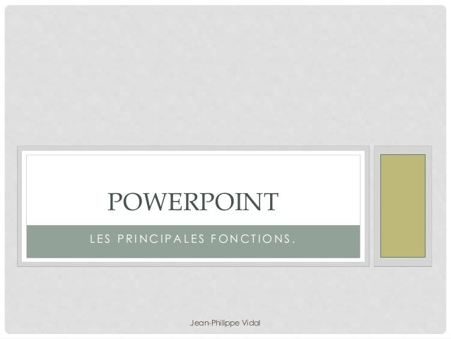 POWERPOINT  L E S P R INCI PAL E S FONCT IONS .  Jean-Philippe Vidal