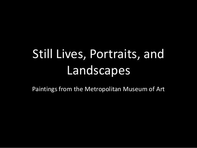 Still Lives, Portraits, and Landscapes Paintings from the Metropolitan Museum of Art