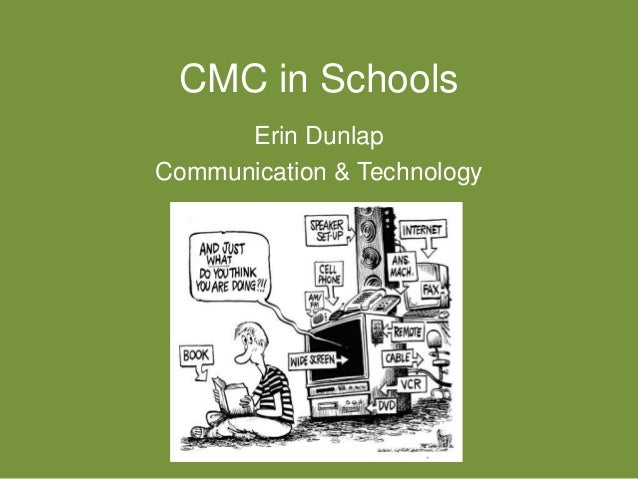 CMC in Schools Erin Dunlap Communication & Technology