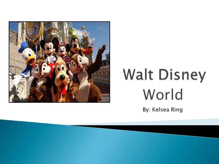 Walt Disney <br />World<br />By: Kelsea Ring<br />