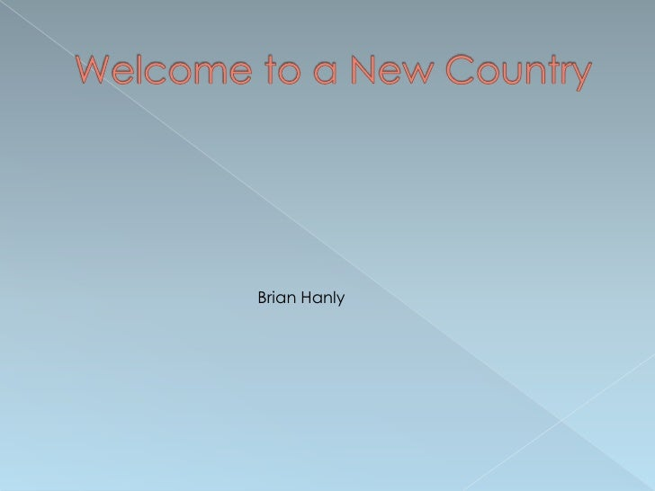 Welcome to a New Country<br />Brian Hanly<br />