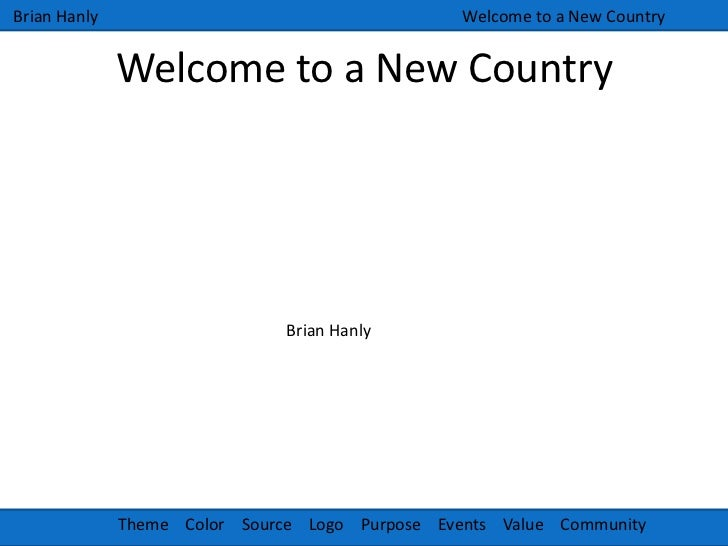 Welcome to a New Country<br />Brian Hanly<br />Welcome to a New Country<br />Brian Hanly<br />Theme    Color    Source    ...
