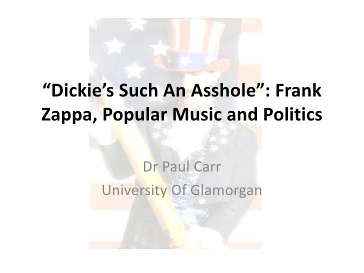 """Dickie's Such An Asshole"": Frank Zappa, Popular Music and Politics<br />Dr Paul Carr<br />University Of Glamorgan<br />"