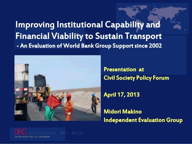Improving Institutional Capability andFinancial Viability to Sustain Transport- An Evaluation of World Bank Group Support ...