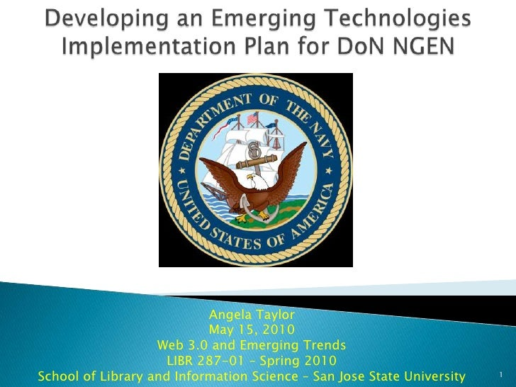 Developing an Emerging Technologies Implementation Plan for DoN NGEN<br />Angela TaylorMay 15, 2010Web 3.0 and Emerging Tr...