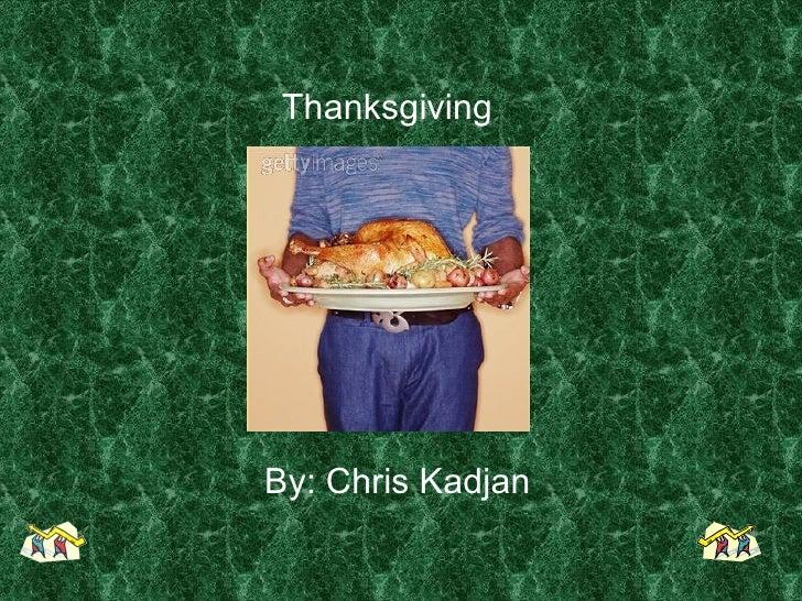 By: Chris Kadjan Thanksgiving