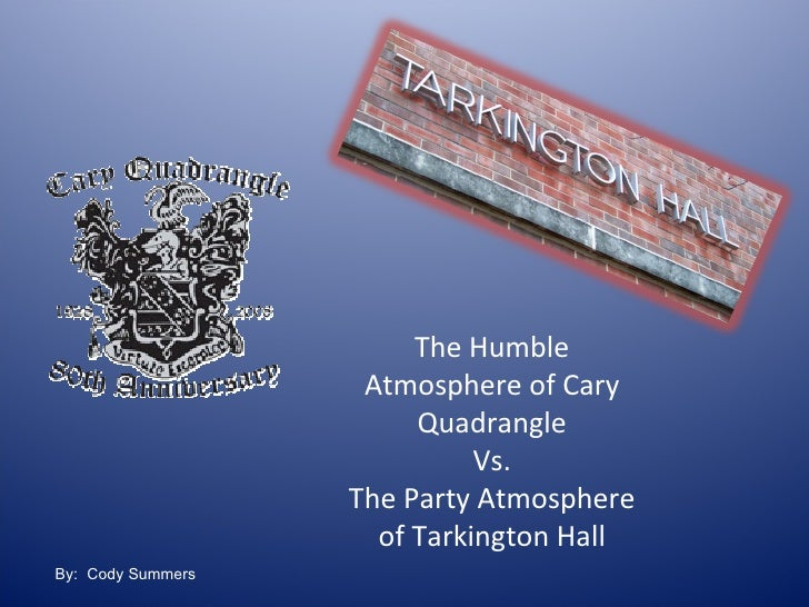 The Humble Atmosphere of Cary Quadrangle Vs. The Party Atmosphere of Tarkington Hall By:  Cody Summers