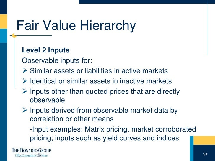 fair value heirarchy The fair value hierarchy drives both disclosure and valuation watch this video to get a refresher on the basics.