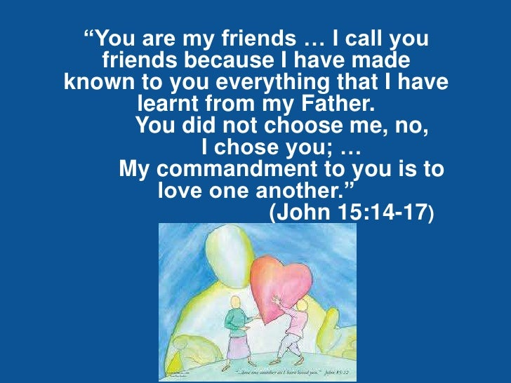 """""""You are my friends … I call you   friends because I have madeknown to you everything that I have       learnt from my Fat..."""