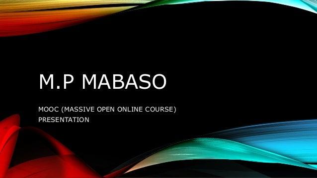 M.P MABASO MOOC (MASSIVE OPEN ONLINE COURSE) PRESENTATION