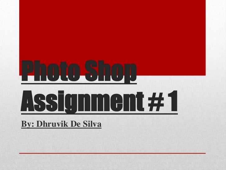 Photo ShopAssignment # 1By: Dhruvik De Silva