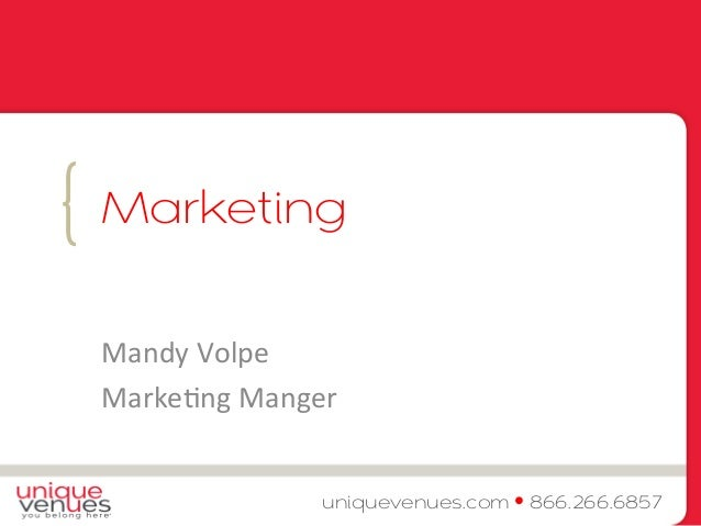 {  Marketing  Mandy  Volpe  Marke.ng  Manger  uniquevenues.com • 866.266.6857