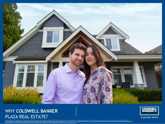 WHY COLDWELL BANKER PLAZA REAL ESTATE? © 2013 Coldwell Banker Real Estate LLC. A Realogy Company. All Rights Reserved. Col...