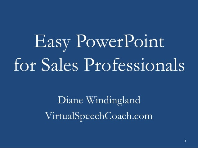 Easy PowerPoint for Sales Professionals Diane Windingland VirtualSpeechCoach.com 1