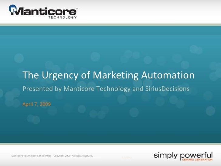 Manticore Technology Confidential – Copyright 2009. All rights reserved. The Urgency of Marketing Automation Presented by ...