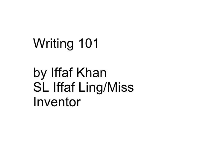 Writing 101  by Iffaf Khan SL Iffaf Ling/Miss Inventor