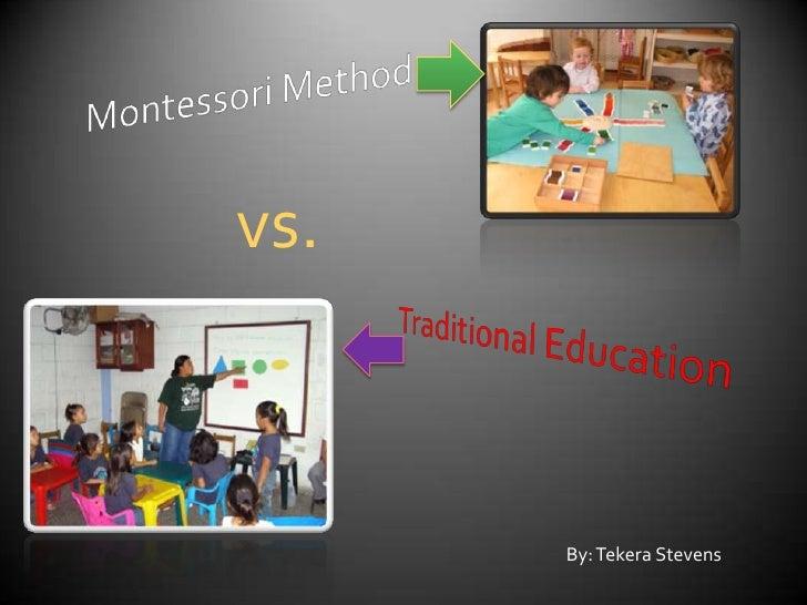 Montessori Method<br />vs.<br />Traditional Education<br />By: Tekera Stevens<br />