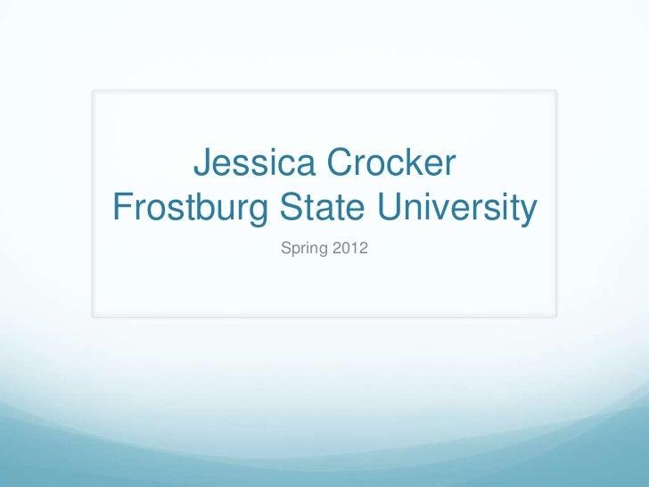 Jessica CrockerFrostburg State University          Spring 2012