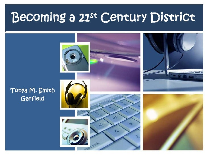 Becoming a 21st Century District<br />Tonya M. Smith<br />Garfield <br />