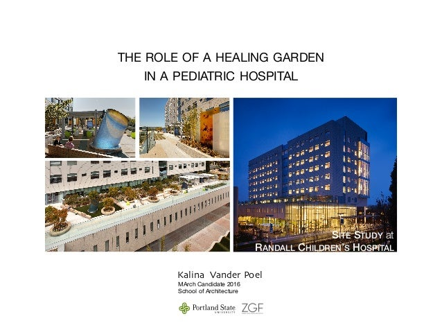 Kalina Vander Poel THE ROLE OF A HEALING GARDEN   IN A PEDIATRIC HOSPITAL MArch Candidate 2016   School of Architecture SI...