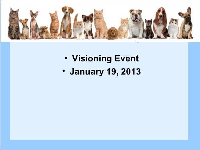 Mid-Missouri Animal  Welfare League • Visioning Event• January 19, 2013