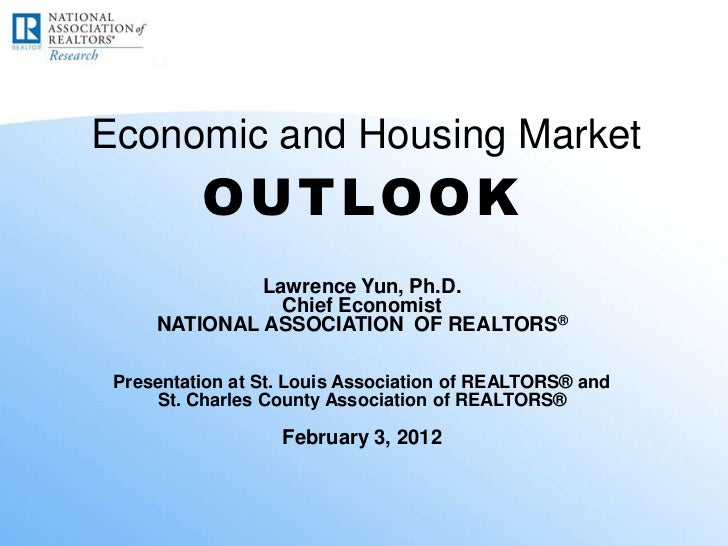Economic and Housing Market          OUTLOOK              Lawrence Yun, Ph.D.                Chief Economist     NATIONAL ...