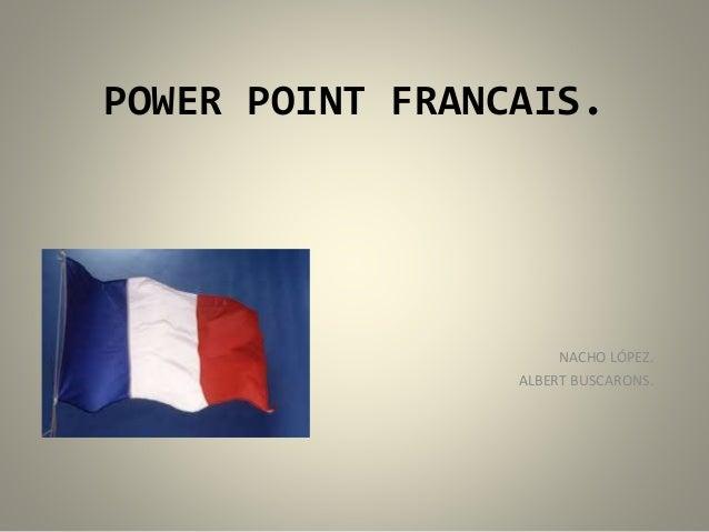 POWER POINT FRANCAIS. NACHO LÓPEZ. ALBERT BUSCARONS.