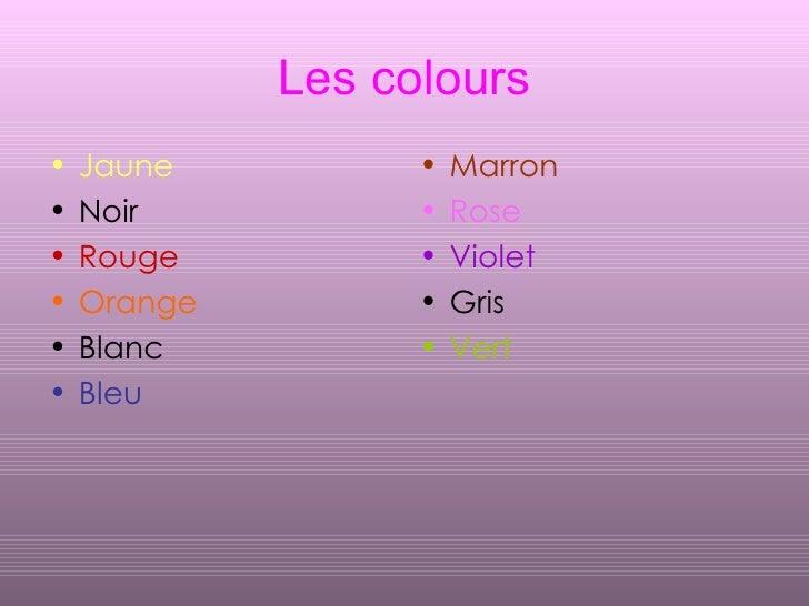 Les colours <ul><li>Jaune </li></ul><ul><li>Noir </li></ul><ul><li>Rouge </li></ul><ul><li>Orange </li></ul><ul><li>Blanc ...