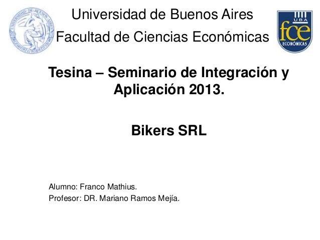 Universidad de Buenos Aires Facultad de Ciencias Económicas Tesina – Seminario de Integración y Aplicación 2013. Bikers SR...