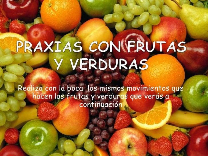 Realiza con la boca los mismos movimientos que    hacen las frutas y verduras que verás a                  continuación
