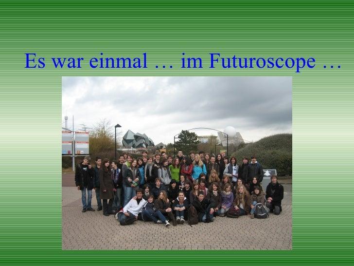 Es war einmal … im Futuroscope …