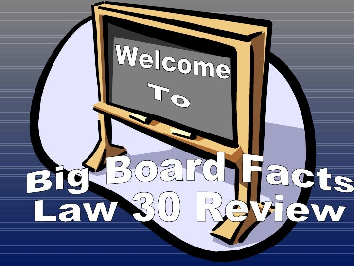 Big Board Facts Law 30 Review  Welcome To