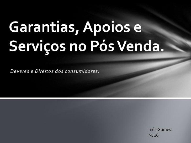 Garantias, Apoios eServiços no Pós Venda.Deveres e Direitos dos consumidores:                                       Inês G...