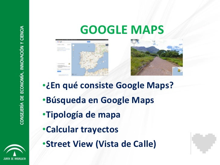 GOOGLE MAPS <ul><li>¿En qué consiste Google Maps? </li></ul><ul><li>Búsqueda en Google Maps </li></ul><ul><li>Tipología de...