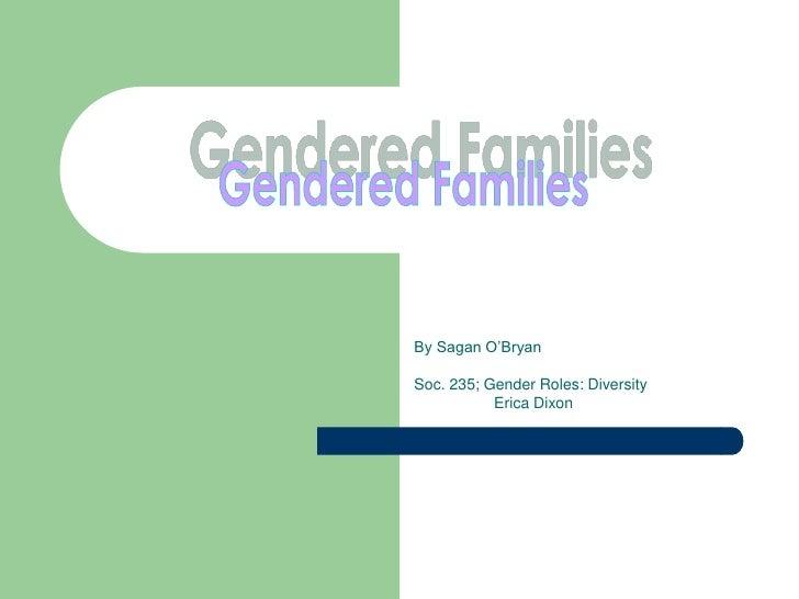 Gendered Families<br />By Sagan O'Bryan<br />Soc. 235; Gender Roles: Diversity<br />Erica Dixon<br />