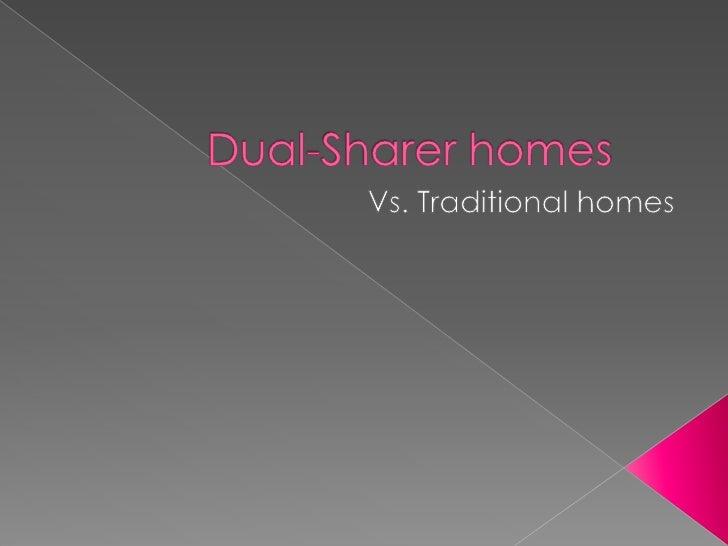 Dual-Sharer homes<br />Vs. Traditional homes<br />