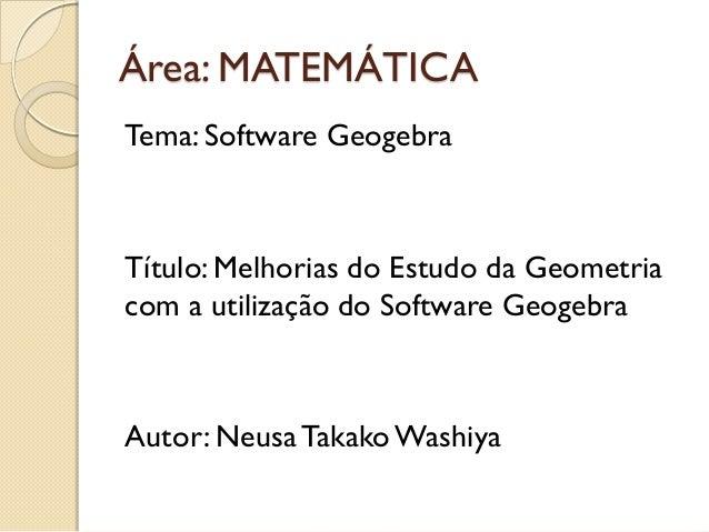 Área: MATEMÁTICA Tema: Software Geogebra Título: Melhorias do Estudo da Geometria com a utilização do Software Geogebra Au...