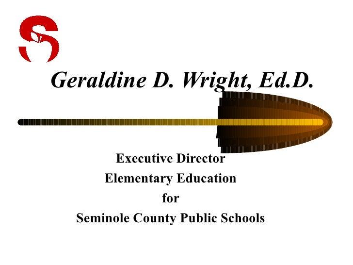 Geraldine D. Wright, Ed.D. Executive Director Elementary Education for Seminole County Public Schools