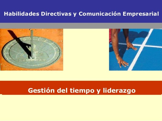 Habilidades Directivas y Comunicación Empresarial s e c u e n c i a m u l t i m e d i a Gestión del tiempo y liderazgo