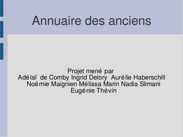 Annuaire des anciens  Projet mené par Adé laï de Comby Ingrid Delory Auré lie Haberschill Noé mie Maignien Mé lissa Marin ...